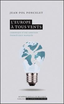 L'Europe à tous vents. Chronique d'une ambition énergétique manquée-Jean-Pol Poncelet