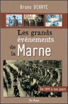 Les Grands événements de la Marne de 1900 à nos jours-Bruno Dehaye
