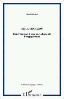 De la trahison - Contribution à une sociologie de l'engagement-Claude Giraud