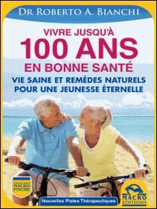 Vivre jusqu'à 100 ans en bonne santé - Vie saine et remèdes naturels pour une jeunesse éternelle-Roberto Bianchi
