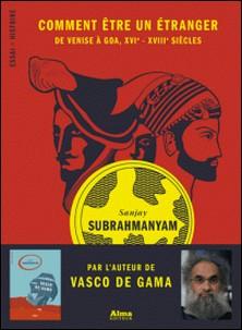 Comment être un étranger, De Venise à Goa, XVIe-XVIIIe-Sanjay Subrahmanyam , Myriam Dennehy