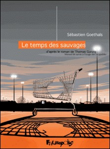 Le temps des sauvages - Manuel de survie à l'usage des incapables-Sébastien Goethals