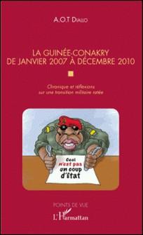 La Guinée-Conakry de janvier 2007 à décembre 2010 - Chronique et réflexions sur une transition militaire ratée-A.O.T Diallo