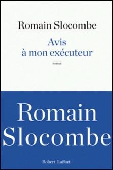 Avis a mon exécuteur-Romain Slocombe