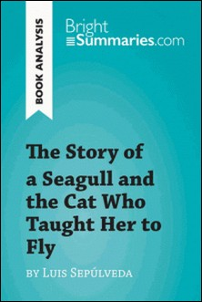 The Story of a Seagull and the Cat Who Taught Her to Fly by Luis de Sepúlveda (Book Analysis) - Detailed Summary, Analysis and Reading Guide-Bright Summaries