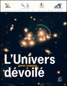 L'Univers dévoilé - Une histoire de l'astronomie de 1910 à aujourd'hui-James Lequeux
