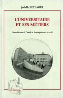 L'UNIVERSITAIRE ET SES METIERS. Contribution à l'analyse des espaces de travail-Jodelle Zetlaoui