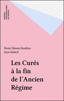 Les Curés à la fin de l'Ancien Régime-Rosie Simon-Sandras , Jean Imbert