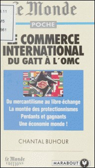 LE COMMERCE INTERNATIONAL. Du Gatt à l'OMC-Chantal Buhour