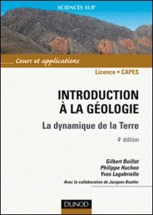 Introduction à la géologie - 4e éd. - La dynamique de la Terre-Gilbert Boillot , Philippe Huchon , Yves Lagabrielle