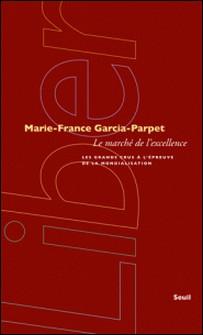 Le marché de l'excellence - Les grands crus à l'épreuve de la mondialisation-Marie-France Garcia-Parpet