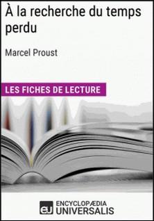 À la recherche du temps perdu de Marcel Proust - Les Fiches de lecture d'Universalis-Encyclopaedia Universalis