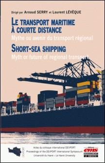 Le transport maritime à courte distance - Mythe ou avenir du transport régional-Arnaud Serry , Laurent Lévêque
