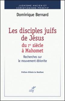 Les disciples juifs de Jésus du Ier siècle à Mahomet - Recherches sur le mouvement ébionite-Dominique Bernard