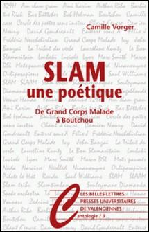 Slam, une poétique - De Grand corps malade à Boutchou-Camille Vorger