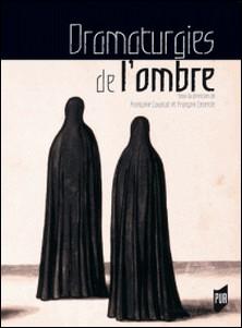 Dramaturgies de l'ombre - Actes du colloque organisé à Paris IV et Paris VII 27 au 30 mars 2003-Françoise Lavocat , François Lecercle , Collectif