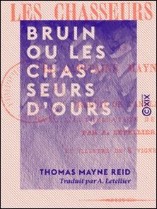 Bruin ou les Chasseurs d'ours-Thomas Mayne Reid , A. Letellier