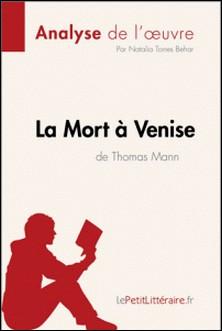 La Mort à Venise de Thomas Mann (Analyse de l'oeuvre) - Comprendre la littérature avec lePetitLittéraire.fr-Natalia Torres Behar , lePetitLittéraire.fr , Guillaume Guivaudon