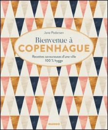 Bienvenue à Copenhague - Recettes savoureuses d'une ville 100 % hygge-Jane Pedersen , Fabrice Besse , Gitte Christensen
