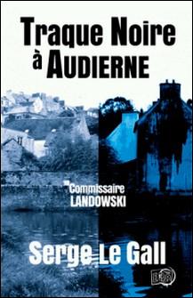 Traque noire à Audierne - Commissaire Landowski-Serge le Gall