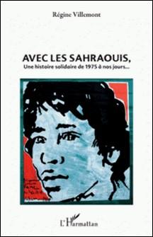 Avec les Sahraouis, une histoire solidaire de 1975 à nos jours-Régine Villemont