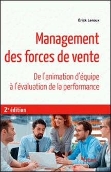Management des forces de vente - De l'animation d'équipe à l'évaluation de la performance-Erick Leroux