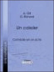 Un caissier - Comédie en un acte-A. Gill , G. Richard , Ligaran
