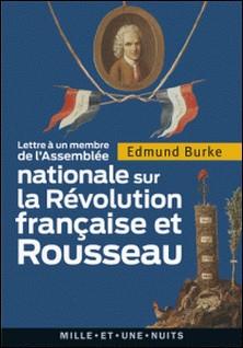 Lettre à un membre de l'Assemblée nationale - sur la Révolution française et Rousseau-Edmund Burke