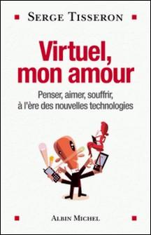 Virtuel, mon amour - Penser, aimer, souffrir, à l'ère des nouvelles technologies-Serge Tisseron , Serge Tisseron