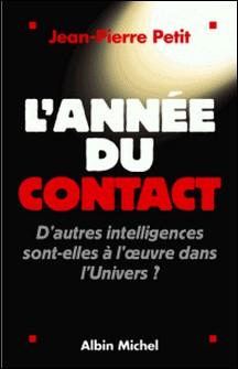 L'Année du contact - D'autres intelligences sont-elles à l'oeuvre dans l'Univers ?-Jean-Pierre Petit