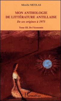 Mon anthologie de littérature antillaise de ses origines à 1975 - Tome 3, De l'économie-Mireille Nicolas