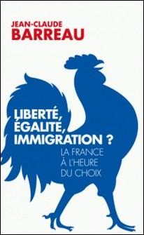 Liberté, égalité, immigration ? - La France à l'heure du choix-Jean-Claude Barreau