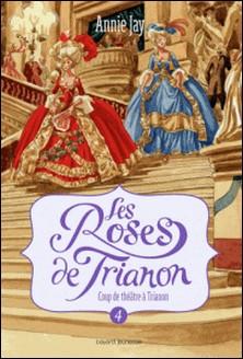 Les Roses de Trianon, Tome 4 : Coup de théâtre à Trianon-Annie Jay