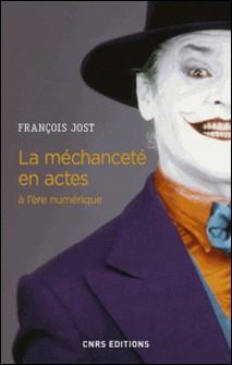 La méchanceté en actes à l'ère numérique-François Jost