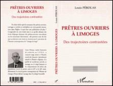 Prêtres-ouvriers à Limoges des trajectoires contrastées-Louis Pérouas