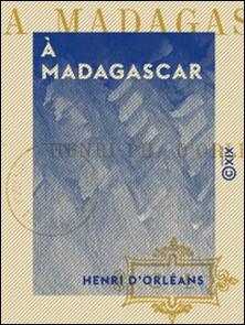 À Madagascar-Henri d' Orléans