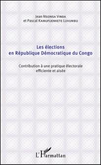 Les élections en République Démocratique du Congo - Contribution à une pratique électorale efficiente et aisée-Jean Nsonsa Vinda , Pascal Kamufuenkete Luvumbu