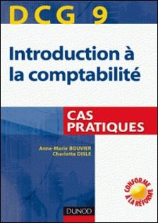DCG 9 - Introduction à la comptabilité - Cas pratiques-Anne-Marie Vallejo-Bouvier , Charlotte Disle