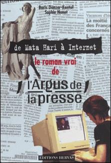 Le Roman vrai de l'Argus de la presse : de Mata Hari à Internet-Boris Dänzer-Kantof , Sophie Nanot
