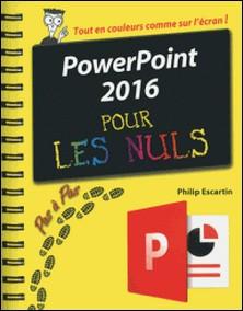 PowerPoint 2016 Pas à pas pour les nuls-Philip Escartin