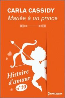Mariée à un prince - Histoire d'amour nº 10-Carla Cassidy