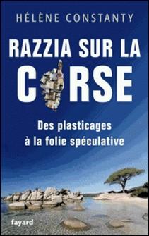 Razzia sur la Corse - Des plasticages à la folie spéculative-Hélène Constanty