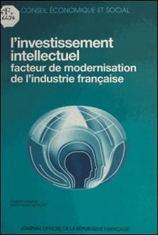 L'investissement intellectuel, facteur de modernisation de l'industrie française - Séances des 27 et 28 juin 1989-Hubert Bouchet , Conseil Economique et Social