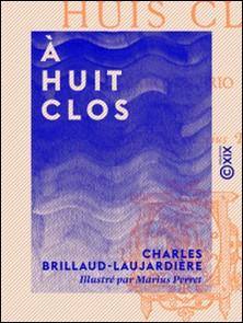 À huit clos-Charles Brillaud-Laujardière , Marius Perret