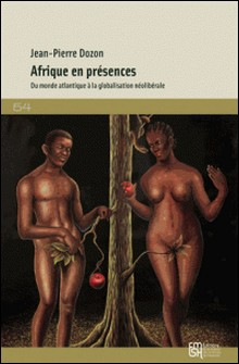 Afrique en présences - Du monde atlantique à la globalisation néolibérale-Jean-Pierre Dozon