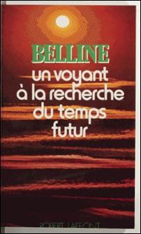 Un voyant à la recherche du temps futur-Belline , Maryse Choisy