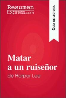 Matar a un ruiseñor de Harper Lee (Guía de lectura) - Resumen y análisis completo-ResumenExpress.com