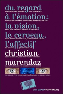 Du regard à l'émotion : la vision, le cerveau, l'affectif-Christian Marendaz