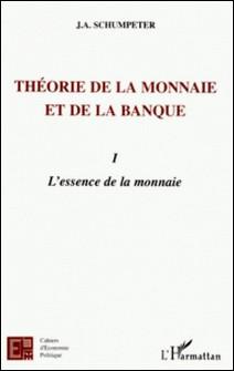 Théorie de la monnaie et de la banque - Tome 1, l'essence de la monnaie-Joseph-A Schumpeter