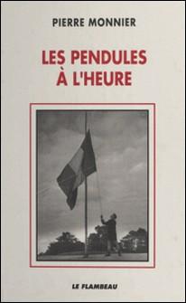 Les Pendules à l'heure : À l'ombre des grandes têtes molles (1939-1951)-Pierre Monnier